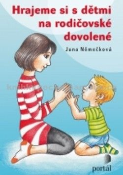 Jana Němečková: Hrajeme si s dětmi na rodičovské dovolené cena od 134 Kč