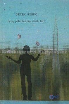 Derek Rebro: Ženy píšu Poéziu, muži tiež cena od 146 Kč