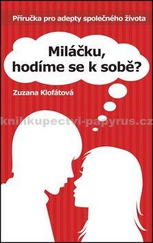 Zuzana Klofátová: Miláčku, hodíme se k sobě? Příručka pro adepty společného života cena od 55 Kč