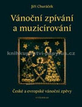 Jiří Churáček: Vánoční zpívání a muzicírování - České a evropské vánoční zpěvy cena od 150 Kč