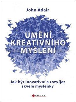 John Adair: Umění kreativního myšlení cena od 202 Kč