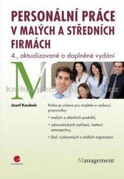 Josef Koubek: Personální práce v malých a středních firmách - 4. vydání cena od 314 Kč