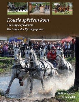 Dalibor Gregor, Vítek Milan: Kouzlo spřežení koní / The Magic od Harness / Die Magie der Pferdegespanne (ČJ, AJ, NJ) cena od 314 Kč