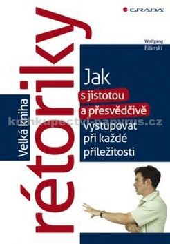 Wolfgang Bilinski: Velká kniha rétoriky - Jak s jistotou a přesvědčivě vystupovat při každé příležitosti cena od 253 Kč