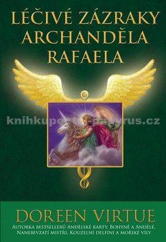 Doreen Virtue: Léčivé zázraky archanděla Rafaela cena od 161 Kč