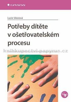 Lucie Sikorová: Potřeby dítěte v ošetřovatelském procesu cena od 74 Kč