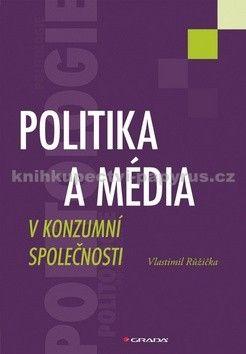 Vlastimil Růžička: Politika a média v konzumní společnosti cena od 125 Kč