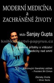 Sanjay Gupta: Moderní medicína a zachráněné životy - Opravdové příběhy o vítězství medicíny nad smrtí cena od 222 Kč