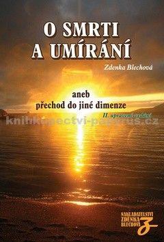 Zdenka Blechová: O smrti a umírání aneb přechod do jiné dimenze - 2. vydání cena od 249 Kč