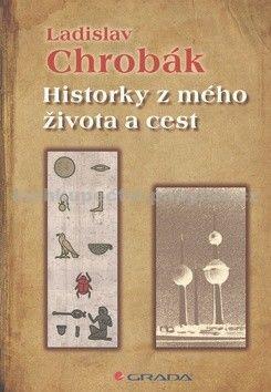 Ladislav Chrobák: Historky z mého života a cest - Ladislav Chrobák cena od 53 Kč