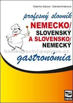 Katarína Gubová, Gabriela Križanová: Nemecko/slovenský a slovensko/nemecký profesný slovník gastronómia cena od 223 Kč