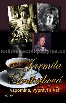 Jarmila Loukotková: Jarmila Loukotková vzpomíná, vypráví a vaří cena od 80 Kč