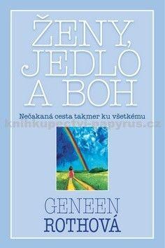 Geneen Roth: Ženy, jedlo a Boh cena od 94 Kč