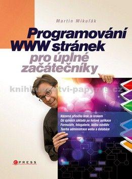 Martin Mikuľák: Programování WWW stránek pro úplné začátečníky cena od 202 Kč