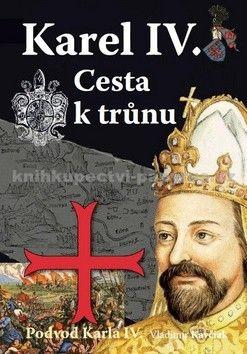 Vladimír Kavčiak: Karel IV. Cesta k trůnu cena od 225 Kč