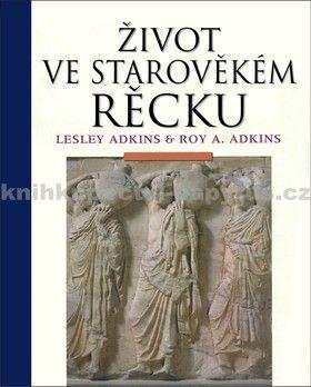 Lesley Adkins, Roy A. Adkins: Starověké Řecko - Encyklopedická příručka cena od 503 Kč