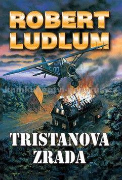 Robert Ludlum: Tristanova zrada - 2. vydání cena od 78 Kč