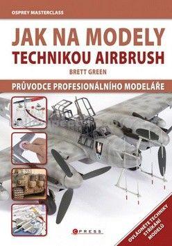 Brett Green: Jak na modely technikou airbrush cena od 311 Kč