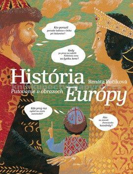 Renáta Fučíková: História Európy - Putovanie v obrazoch cena od 392 Kč