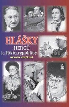 Michaela Košťálová: Hlášky herců První republiky cena od 0 Kč