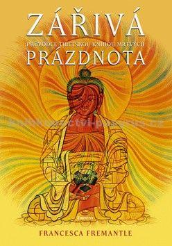 Francesca Fremantle: Zářivá prázdnota - Průvodce Tibetskou knihu mrtvých cena od 185 Kč