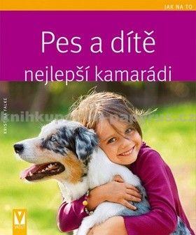 Kristina Falke: Pes a dítě - nejlepší kamarádi - Jak na to cena od 123 Kč