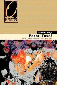 Jaroslav Flegr: Pozor, Toxo! - Tajná učebnice praktické metodologie vědy cena od 245 Kč