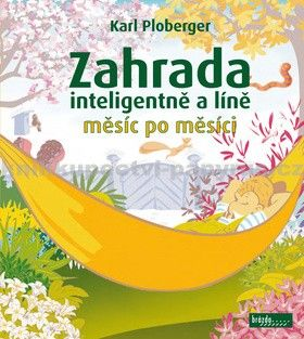 Karl Ploberger: Zahrada inteligentně a líně měsíc po měsíci cena od 273 Kč