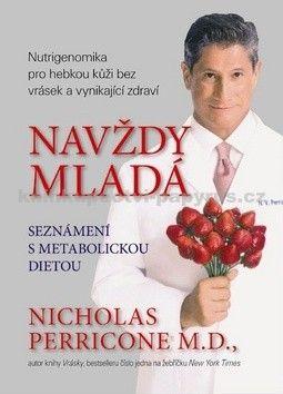 Nicholas Perricone: Navždy mladá - Nutrigenomika pro hebkou kůži bez vrásek a vynikající zdraví cena od 111 Kč