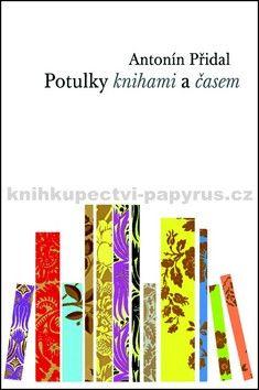 Antonín Přidal: Potulky knihami a časem cena od 34 Kč