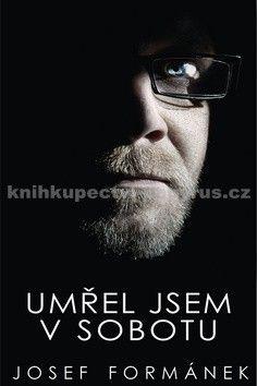 Josef Formánek: Umřel jsem v sobotu cena od 269 Kč