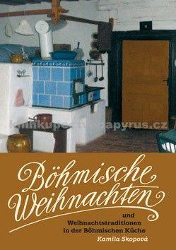 Kamila Skopová: Böhmische Weihnachten und Weihnachtstraditionen in der Böhmischen Küche cena od 81 Kč