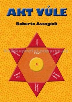 Roberto Assagioli: Akt vůle cena od 149 Kč
