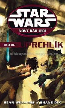 Shane Dix, Sean Williams: Star Wars: Nový řád Jedi - Heretik II - Uprchlík cena od 259 Kč