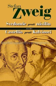 Stefan Zweig: Svedomie proti násiliu alebo Castellio proti Kalvínovi cena od 169 Kč