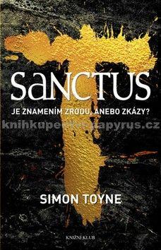 Simon Toyne: Sanctus je znamením zrodu, anebo zkázy? cena od 277 Kč