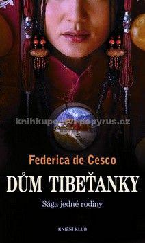 Federica De Cesco: Dům Tibeťanky – Sága jedné rodiny cena od 187 Kč