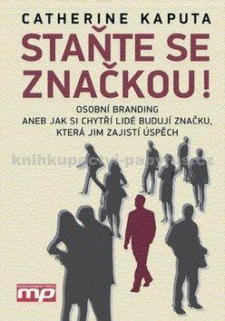 Catherine Kaputa: Staňte se značkou! - Osobní branding aneb Jak si chytří lidé budují značku, která jim zajistí úspěch cena od 269 Kč