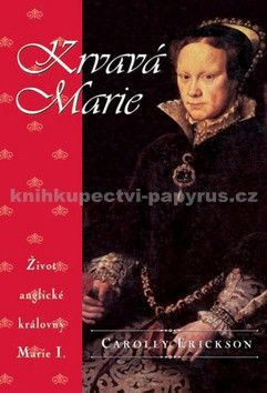 Carolly Erickson: Krvavá Marie - 2. vydání cena od 0 Kč