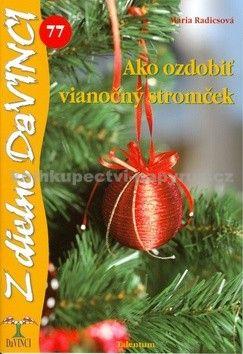 Mária Radics: Ako ozdobiť vianočný stromček cena od 67 Kč