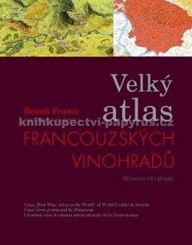 Benoît France: Velký atlas francouzských vinohradů cena od 1443 Kč