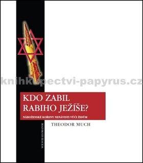 Theodor Much: Kdo zabil rabiho Ježíše? cena od 182 Kč