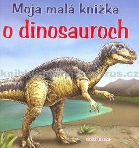 Slovart Print Moja malá knižka o dinosauroch cena od 72 Kč