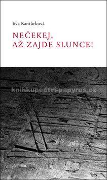 Eva Kantůrková: Nečekej, až zajde slunce! cena od 187 Kč