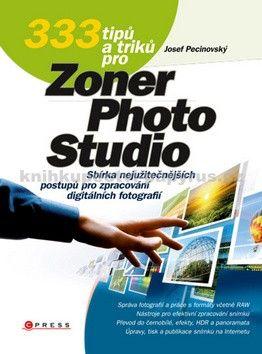 Josef Pecinovský: 333 tipů a triků pro Zoner Photo Studio cena od 223 Kč