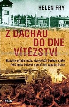 Helen Fry: Z Dachau do Dne vítězství cena od 67 Kč