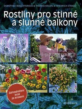 Thomas Hagen: Rostliny pro stinné a slunné balkony cena od 199 Kč