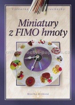 Monika Brýdová: Miniatury z FIMO hmoty cena od 169 Kč