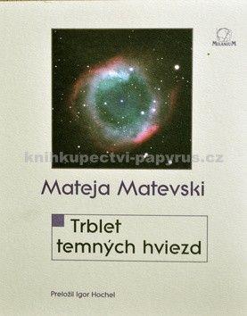 Mateja Matevski: Trblet temných hviezd cena od 86 Kč