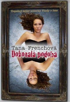Tana French: Dokonalá podoba cena od 186 Kč